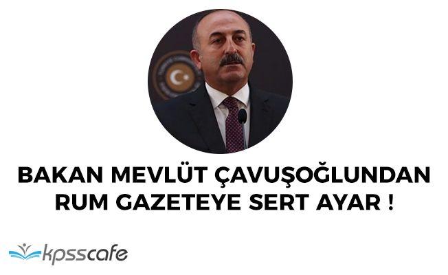 Bakan Çavuşoğlundan Rum Gazeteye Sert Ayar!