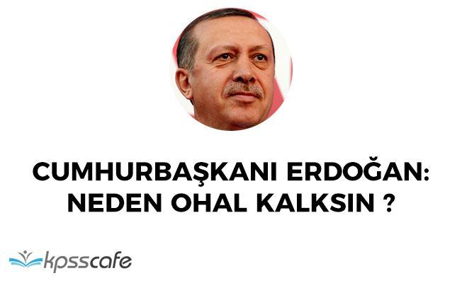 """Cumhurbaşkanı Erdoğan: """"Neden OHAL kalksın?"""