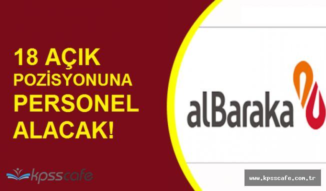 Albaraka Türk Katılım Bankası A.Ş. 18 Açık Pozisyonuna Personel Alımı Yapacak