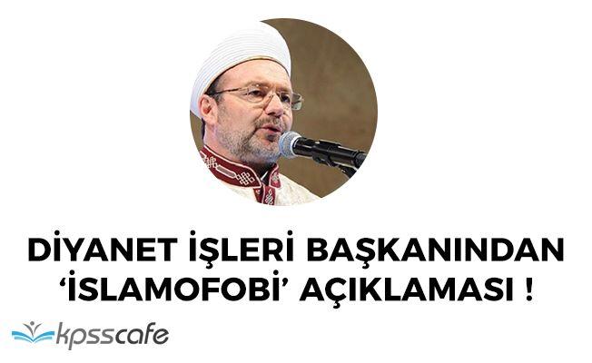 Diyanet İşleri Başkanından 'İslamofobi' Açıklaması