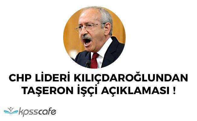 CHP Lideri Kemal Kılıçdaroğlundan Taşeron İşçi Açıklaması
