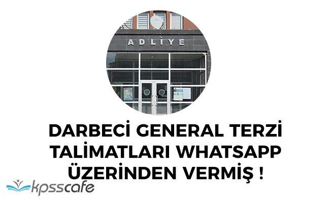 Darbeci General Terzi Talimatları Whatsapp Üzerinden Vermiş!