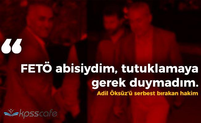 "Adil Öksüz'ü Bırakan Hakim: ""FETÖ abisiydim."""