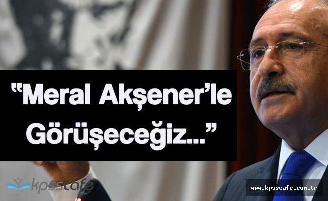 """CHP Genel Başkanı """"Meral Akşener ile Görüşeceğiz"""""""