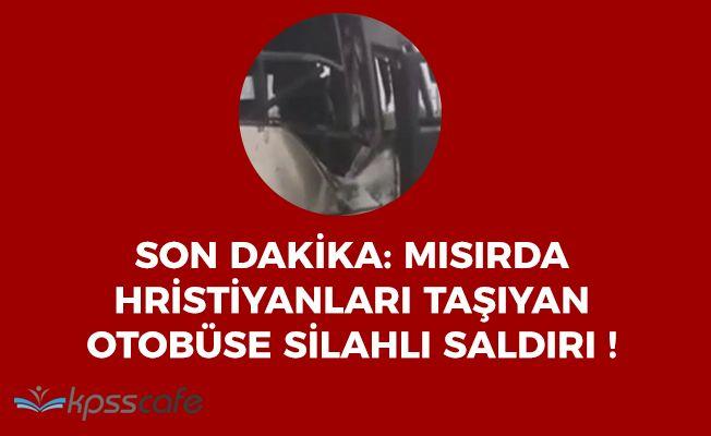 Son Dakika: Mısır'da Hristiyanları Taşıyan Otobüse Silahlı Saldırı Gerçekleştirildi!
