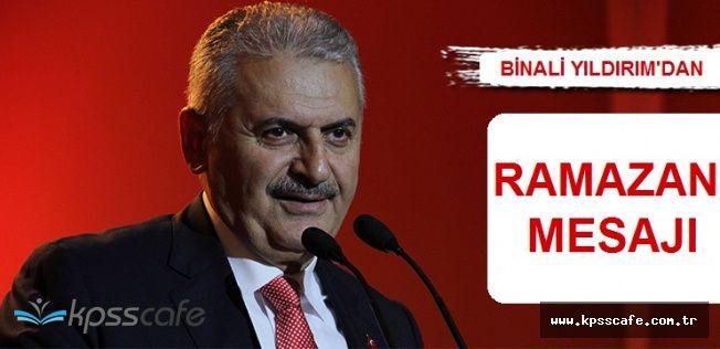 Başbakan Yıldırım'dan Tüm Türkiye'ye Ramazan Mesajı!