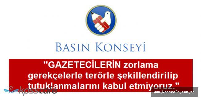 Basın Konseyi'nden Tutuklanan Gazetecilere Dair Kritik Açıklama!