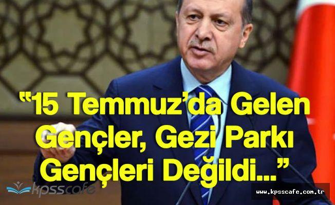 Erdoğan '15 Temmuz'da Gelen Gençler Gezi Parkı Gençleri Değildi'