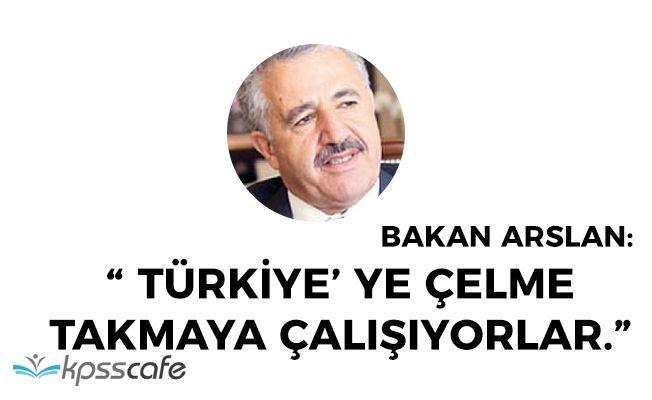 """Ulaştırma Bakanı: """"Türkiye' ye çelme takmaya çalışıyorlar"""""""