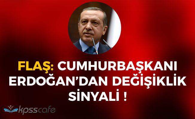 Cumhurbaşkanı Erdoğan'dan Değişiklik Sinyali!