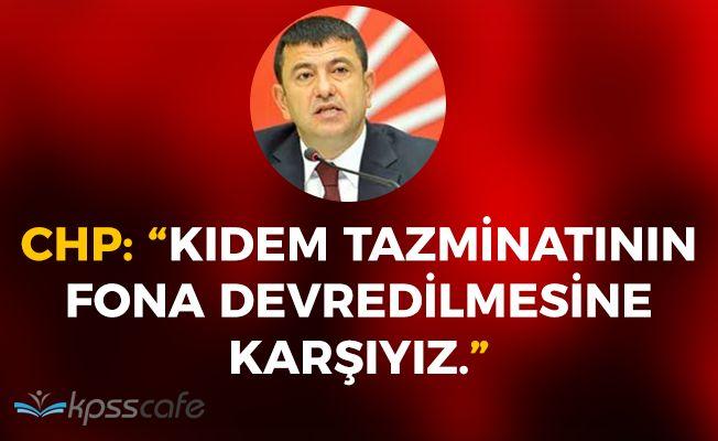 """CHP: """"Kıdem tazminatının fona devredilmesine karşıyız"""""""