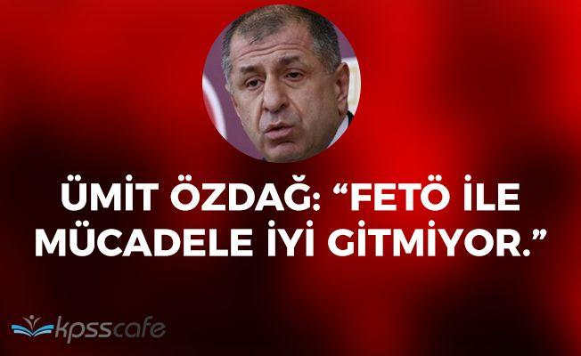 """Ümit Özdağ: """"FETÖ ile mücadele iyi gitmiyor"""""""