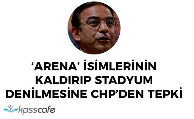 CHP'den Arena İsimlerinin Kaldırılmasına Tepki!
