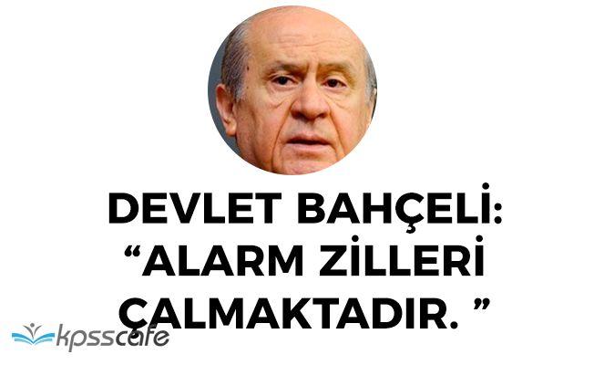"""MHP Lideri Bahçeli: """"Alarm zili çalmaktadır"""""""