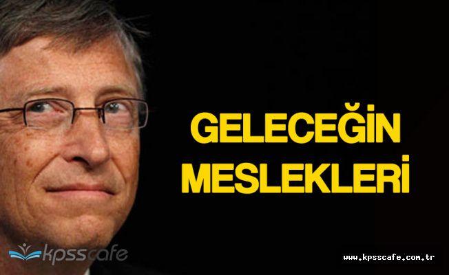 Dünyanın En Zenginlerinden Bill Gates Geleceğin Mesleklerini Sıraladı