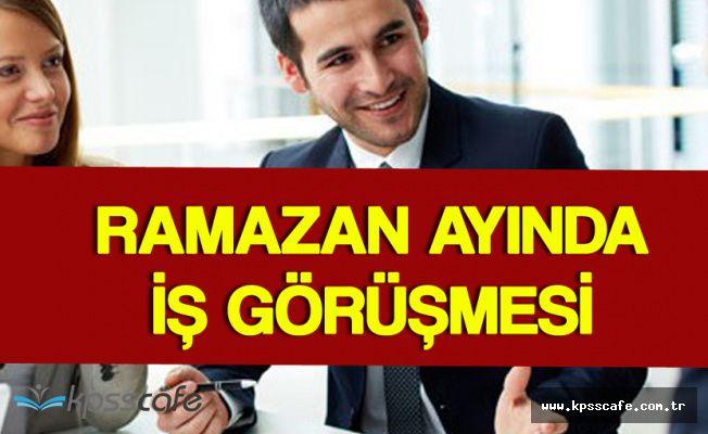 Ramazan'da İş Görüşmesi Yapacaklar Dikkat!