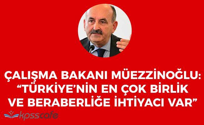 """Çalışma Bakanı Müezzinoğlu: """"Türkiye'nin en çok birlik ve beraberliğe ihtiyacı var"""""""