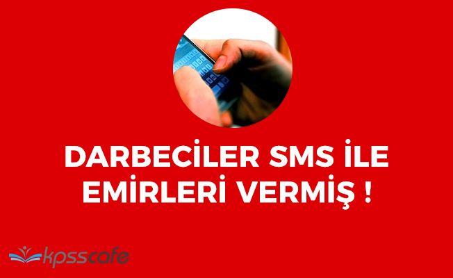Darbeciler SMS Aracılığıyla Darbe Emirleri Vermiş!