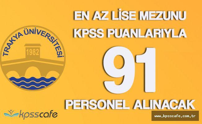 Trakya Üniversitesi En Az Lise Mezunu ve KPSS'ye Girmiş 91 Personel Alacak!