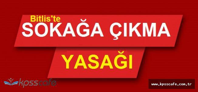 Bitlis'te İkinci Bir Emre Kadar Sokağa Çıkma Yasağı İlan Edildi!