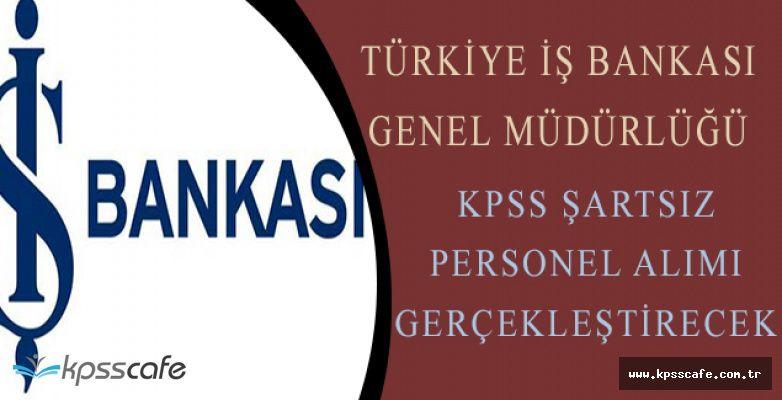 Türkiye İş Bankası Genel Müdürlüğü KPSS Şartsız Banka Personeli Alımı Gerçekleştirecek!