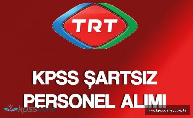 TRT KPSS Şartsız Personel Alımı Yapacak! Başvurular İnternetten