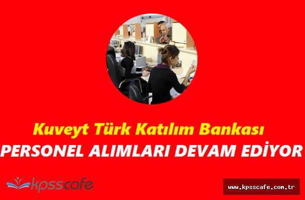 Kuveyt Türk Katılım Bankası Çok Sayıda Pozisyonuna Personel Alıyor! (Türkiye Geneli Online Başvuru)