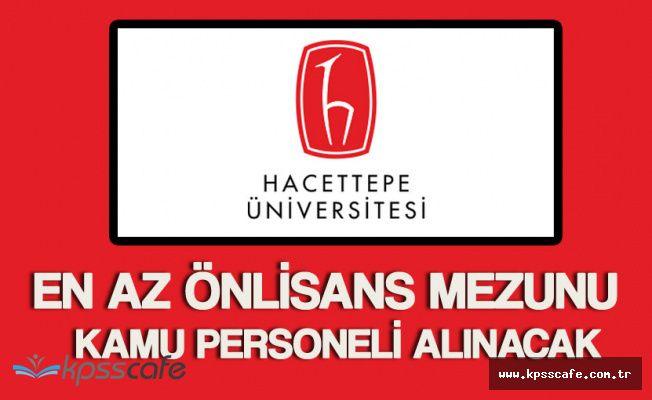 Hacettepe Üniversitesi KPSS Puanlarıyla En Az Önlisans Mezunu 39 Sözleşmeli Personel Alacak