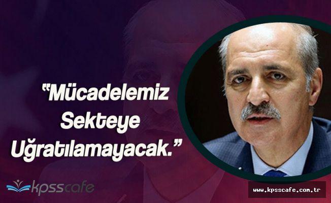 """Hükümet Sözcüsü Kurtulmuş :"""" İstiklal Mücadelemiz Asla Sekteye Uğramayacak"""""""