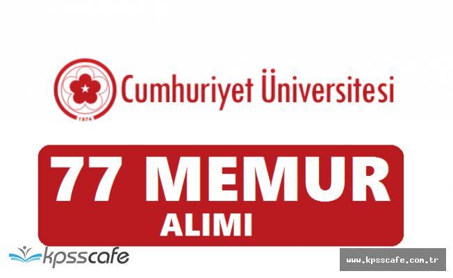Cumhuriyet Üniversitesi Farklı Unvanlarda 77 Memur Alımında Son Gün!