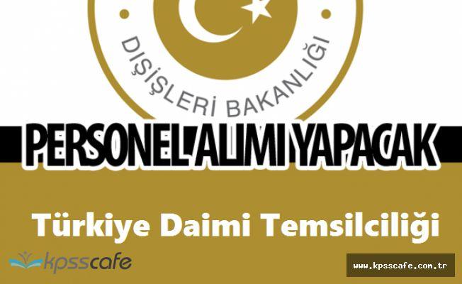 Dışişleri Bakanlığı Türkiye Daimi Temsilciliği Sözleşmeli Personel Alıyor!