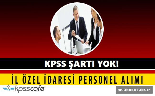 İl Özel İdare Müdürlüğü KPSS ŞARTSIZ Personel Alımları Yapacak! Başvurular Başladı