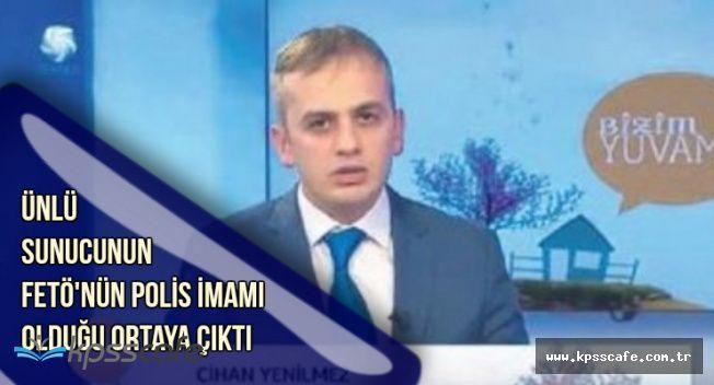 Sunucu Cihan Söylemez'in FETÖ'nün Polis İmamı Olduğu Ortaya Çıktı
