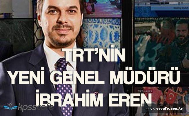 TRT'nin Yeni Genel Müdürü İbrahim Eren Oldu! İbrahim Eren Kimdir?