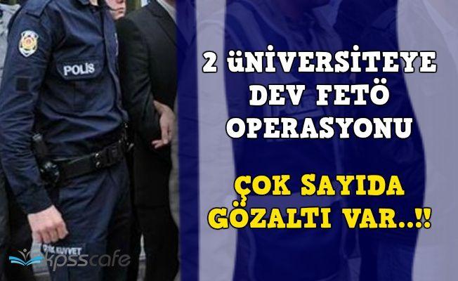 Son Dakika! 2 Üniversiteye Dev FETÖ Operasyonu: Çok Sayıda Gözaltı Var