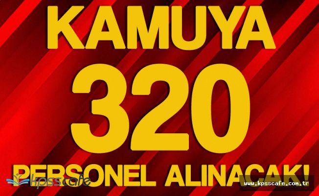 Devlete 320 Personel Alımı Yapacak (Memur , Sağlıkçı, Mühendis , Kaymakam Adayı - KPSS Şartsız ve KPSS Puanlarıyla)