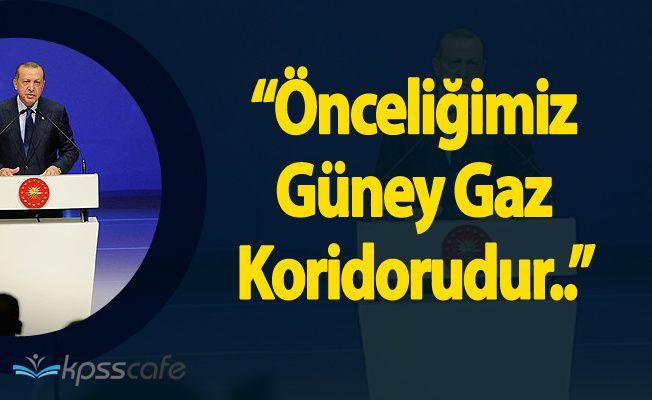 """Cumhurbaşkanı Recep Tayyip Erdoğan: """" İlk Önceliğimiz Güney Gaz Koridorudur"""""""