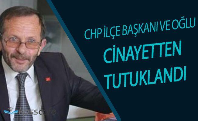 Flaş Gelişme! CHP İlçe Başkanı ve Oğlu Cinayetten Tutuklandı