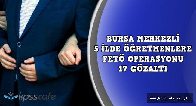 Bursa Merkezli 5 İlde Flaş Operasyon: 17 Öğretmen Gözaltında