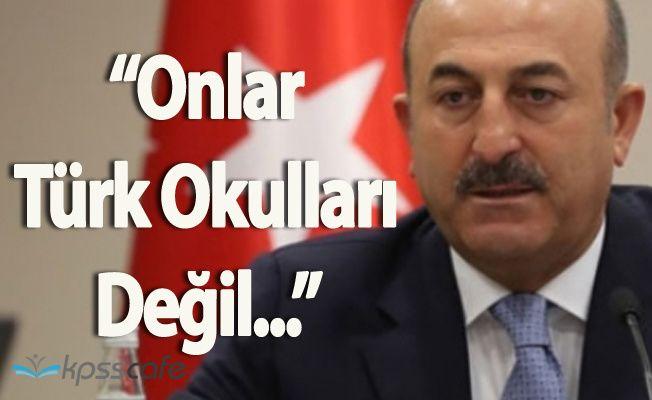 """Dışişleri Bakanı Mevlüt Çavuşoğlu:"""" FETÖ Okulları Türk Okulları Değil"""""""