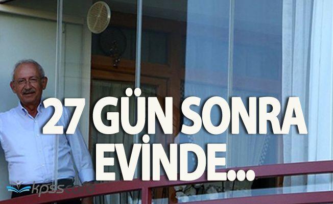 Kemal Kılıçdaroğlu 27 Gün Sonra Tekrar Evinde 'Huzurluyum'