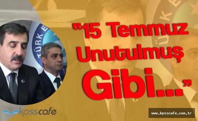 "Önder Kahveci :"" Kamuda 15 Temmuz Unutulmuş Gibi..."""