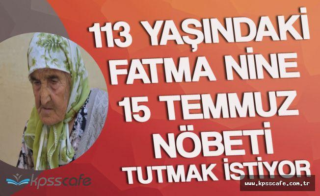 113 Yaşındaki Fatma Nine 15 Temmuz'da Nöbet Tutmak İstiyor