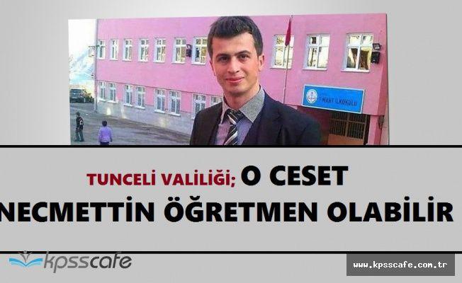 Tunceli'de Bir Erkek Cesedi Bulundu! Ceset PKK'lıların Kaçırdığı Necmettin Öğretmene mi Ait?