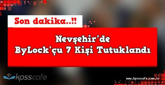 Nevşehir'de 7 ByLock'çu Hakkında Tutuklama Kararı Verildi
