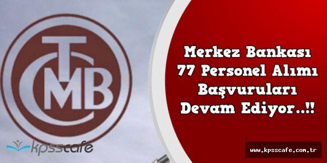 Merkez Bankası 77 Kadrolu Memur Alımına Kimler Başvurabilir?