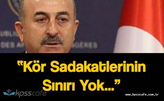 """Dışişleri Bakanı:"""" FETÖ'cülerin Kör Sadakatinin Sonu Yok"""""""