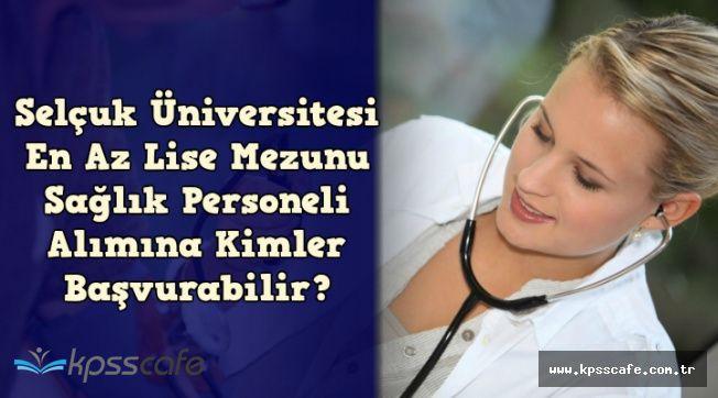 Selçuk Üniversitesi En Az Lise Mezunu 82 Personel Alımına Kimler Başvurabilir?