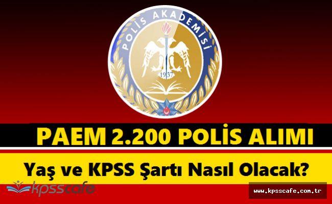 PAEM 2 Bin 200 Polis Alımına İlişkin Başvuru Şartları(Yaş ve KPSS Şartı Nasıl Olacak?)