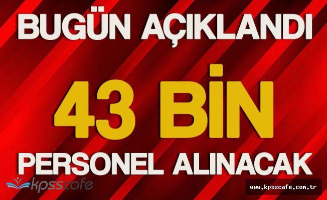 Bakanlık'tan Flaş Açıklama ! 43 Bin Yeni Personel Alınacak